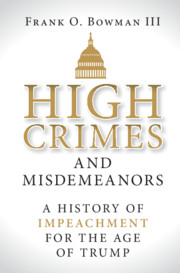 Book Cover-High Crimes and Misdemeanors:A History of Impeachment for the Age of Trump