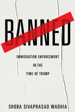 Book Cover-Banned: Immigration Enforcement in the Time of Trump
