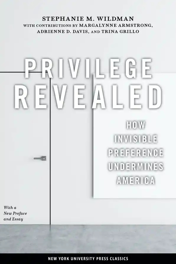 Privilege Revealed How Invisible Preference Undermines America